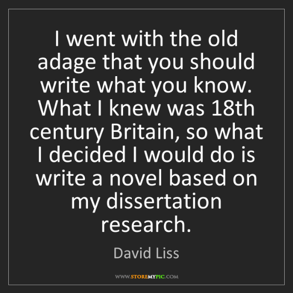David Liss: I went with the old adage that you should write what...