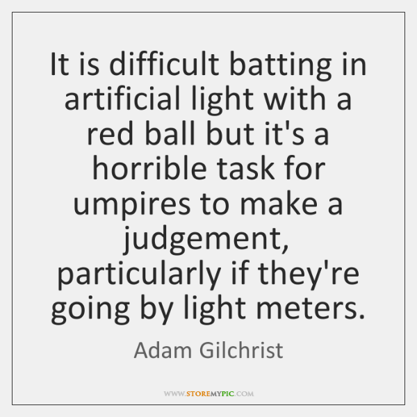 It is difficult batting in artificial light with a red ball but ...