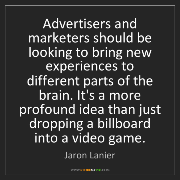 Jaron Lanier: Advertisers and marketers should be looking to bring...