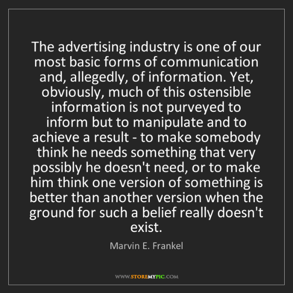 Marvin E. Frankel: The advertising industry is one of our most basic forms...