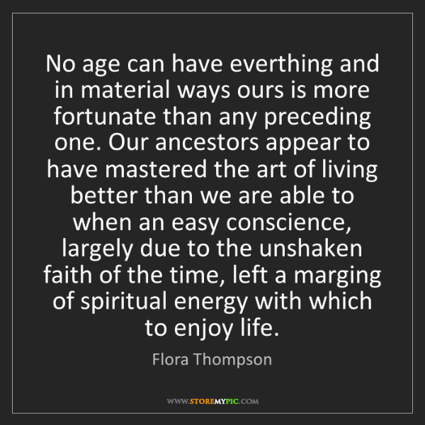 Flora Thompson: No age can have everthing and in material ways ours is...