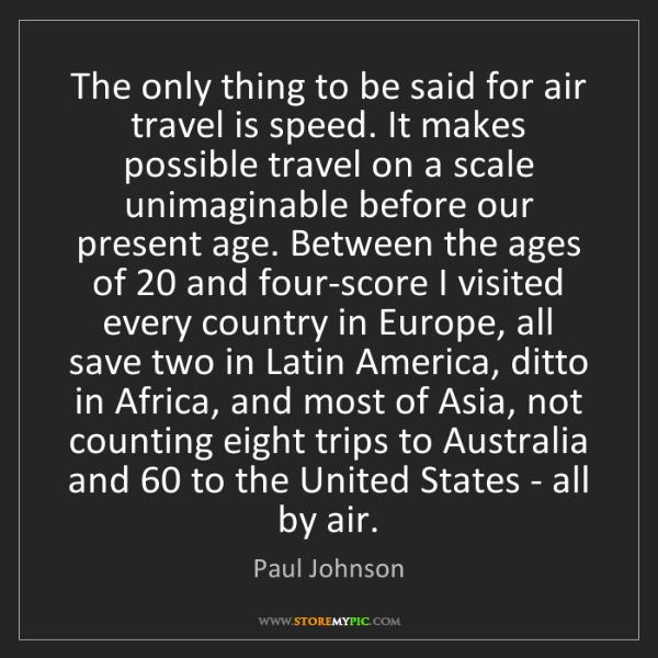 Paul Johnson: The only thing to be said for air travel is speed. It...