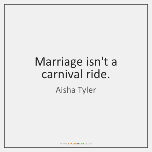 Marriage isn't a carnival ride.