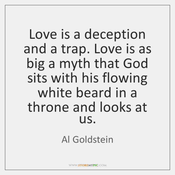 Love Is A Deception And A Trap Love Is As Big A StoreMyPic Custom Deception Love Quotes