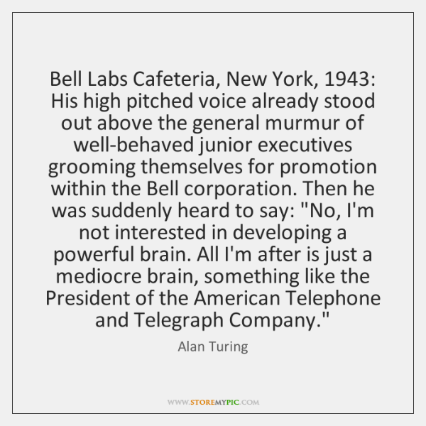 Bell Labs Cafeteria, New York, 1943: His high pitched voice already stood out ...