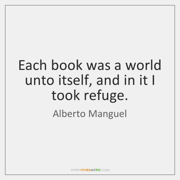 Each book was a world unto itself, and in it I took ...