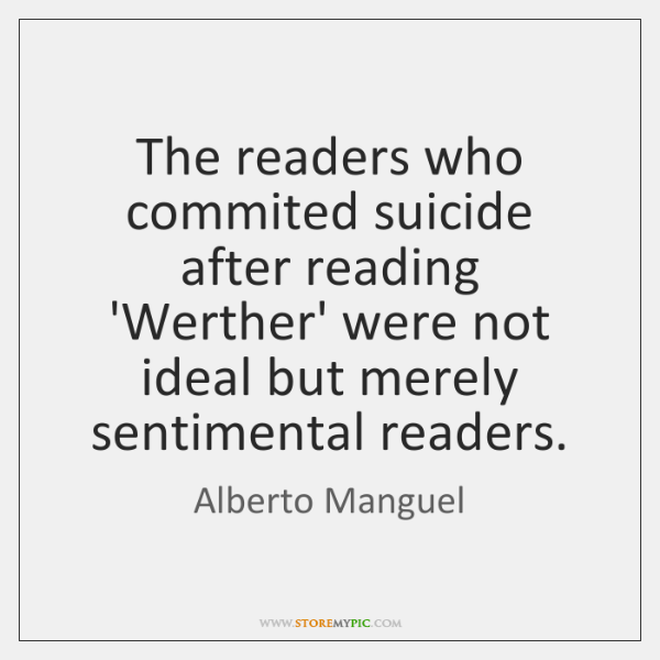 The readers who commited suicide after reading 'Werther' were not ideal but ...