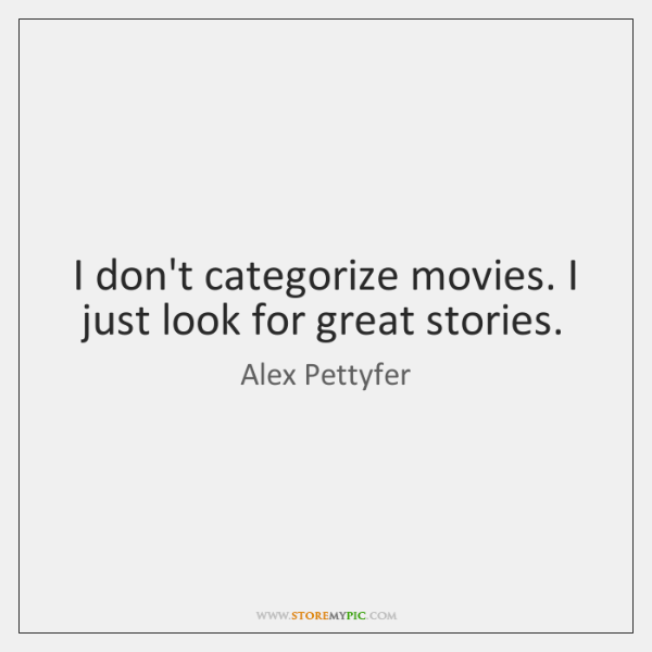 I don't categorize movies. I just look for great stories.