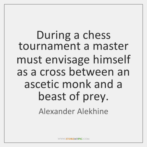 During a chess tournament a master must envisage himself as a cross ...