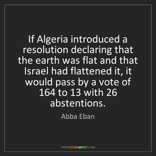 Abba Eban: If Algeria introduced a resolution declaring that the...
