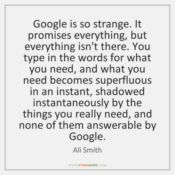 Google is so strange. It promises everything, but everything isn't there. You ...