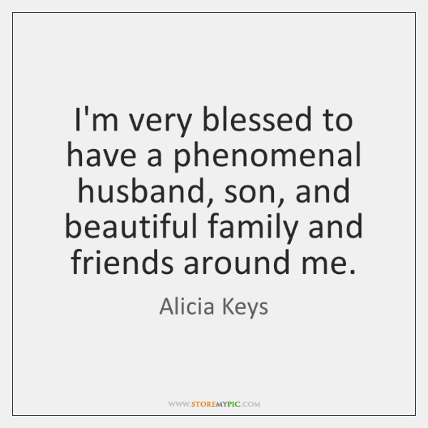 I'm very blessed to have a phenomenal husband, son, and beautiful family ...