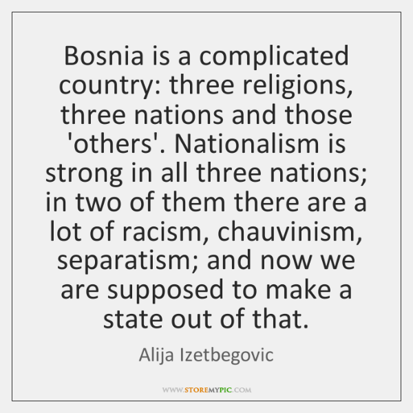 Bosnia is a complicated country: three religions, three nations and those 'others'. ...
