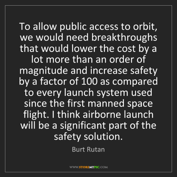 Burt Rutan: To allow public access to orbit, we would need breakthroughs...