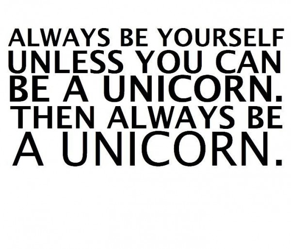 Always be yourself unless you can be a unicorn then always be a unicorn quote