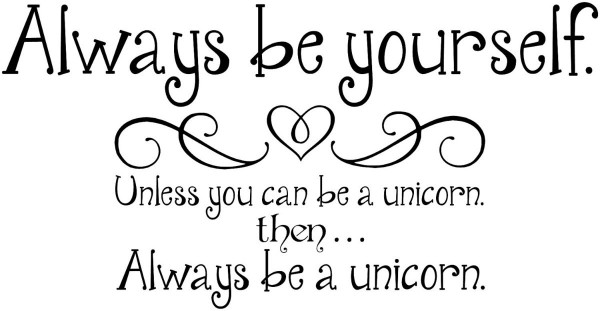 Always be yourself unless you can be a unicorn then always be a unicorn quote image