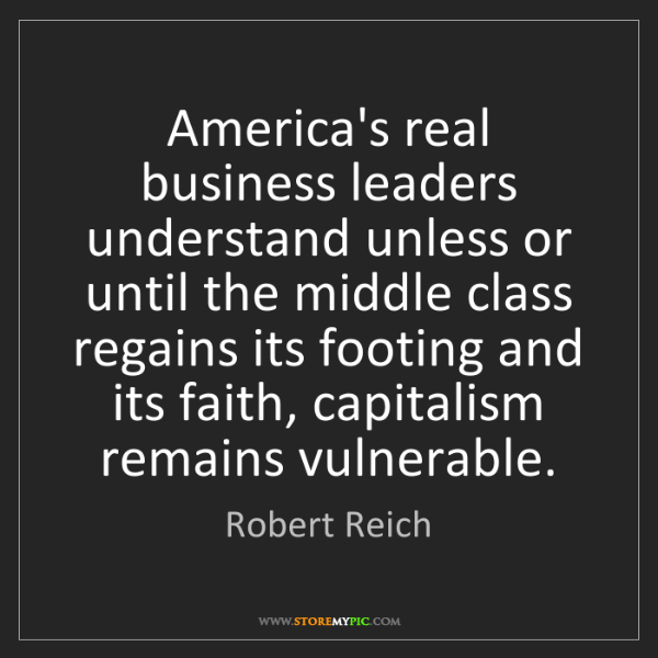 Robert Reich: America's real business leaders understand unless or...