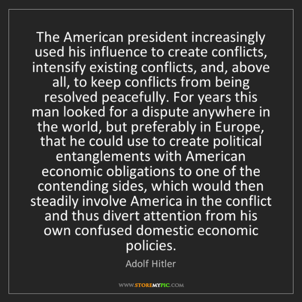 Adolf Hitler: The American president increasingly used his influence...