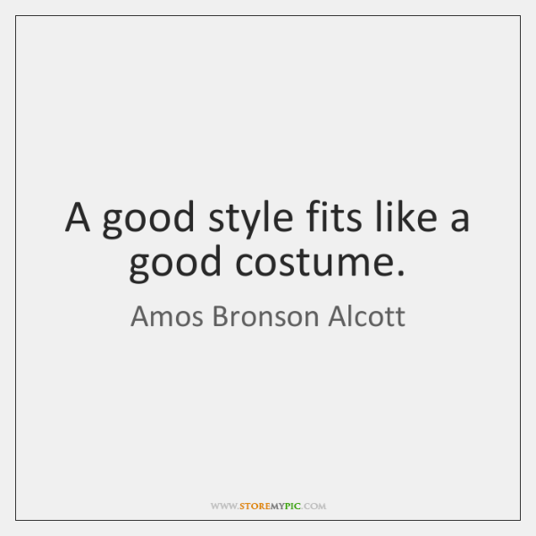 A good style fits like a good costume.
