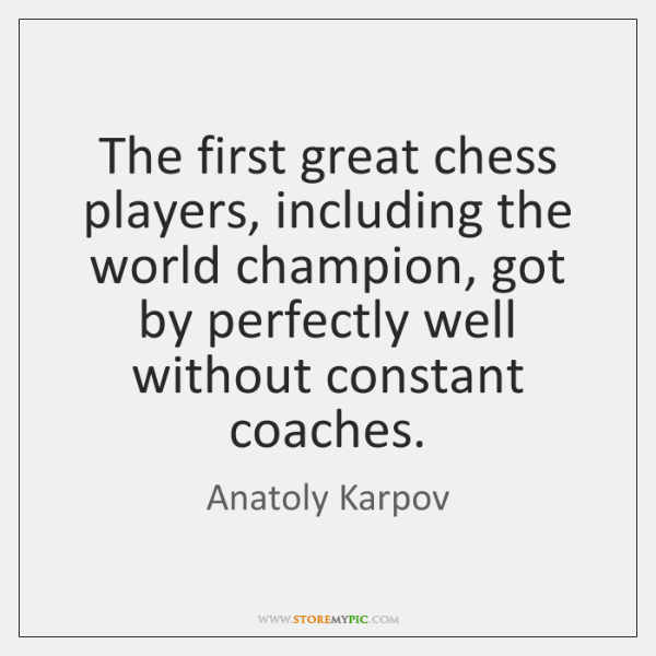 The first great chess players, including the world champion, got by perfectly ...