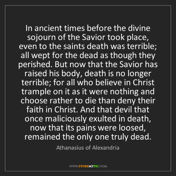 Athanasius of Alexandria: In ancient times before the divine sojourn of the Savior...