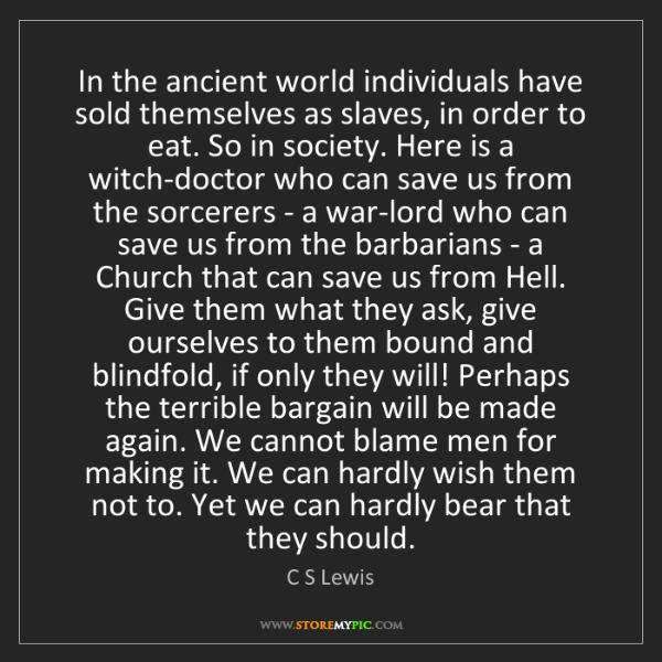 C S Lewis: In the ancient world individuals have sold themselves...