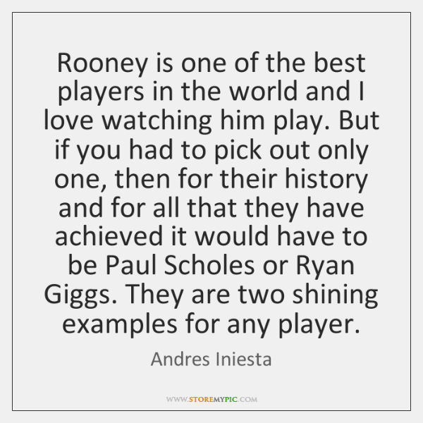 Rooney is one of the best players in the world and I ...