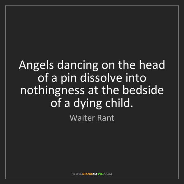 Waiter Rant: Angels dancing on the head of a pin dissolve into nothingness...