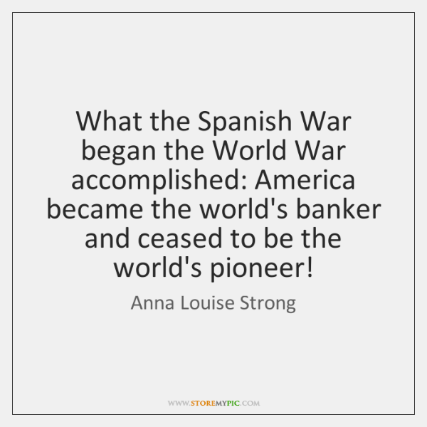 What The Spanish War Began The World War Accomplished America