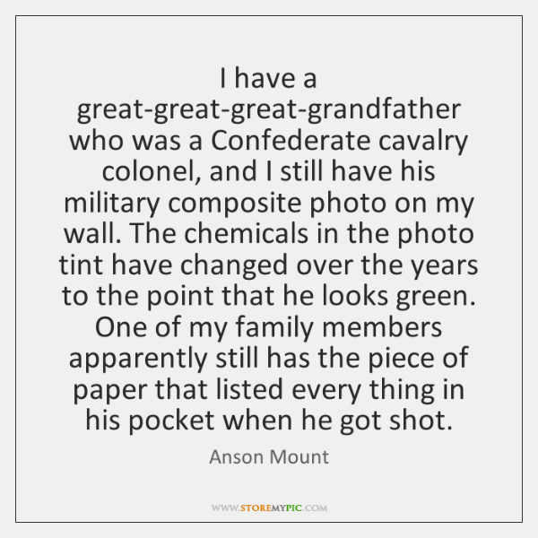 I have a great-great-great-grandfather who was a Confederate cavalry colonel, and I ...