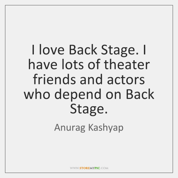 I love Back Stage. I have lots of theater friends and actors ...