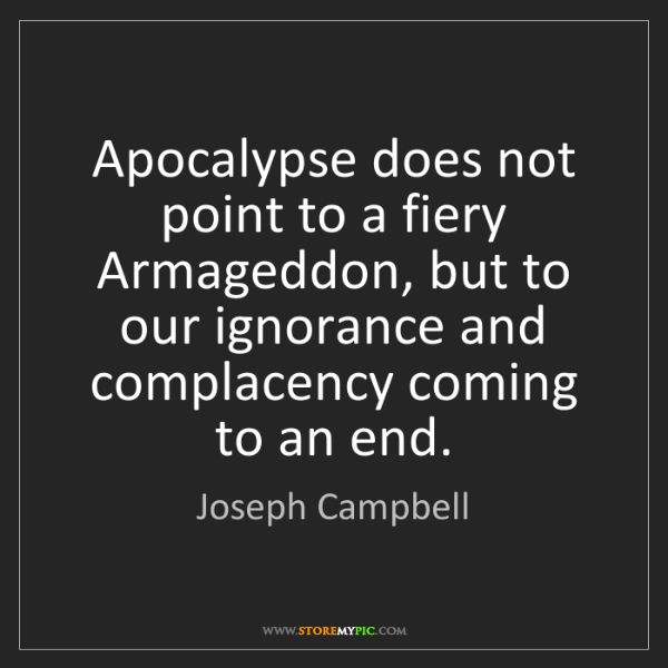Joseph Campbell: Apocalypse does not point to a fiery Armageddon, but...