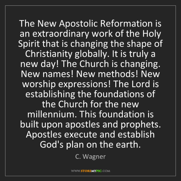 C. Wagner: The New Apostolic Reformation is an extraordinary work...