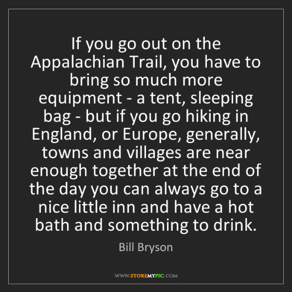 Bill Bryson: If you go out on the Appalachian Trail, you have to bring...