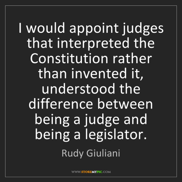 Rudy Giuliani: I would appoint judges that interpreted the Constitution...