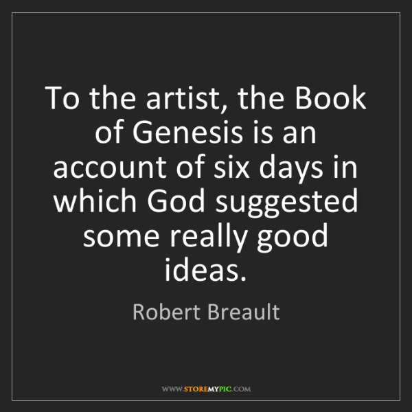 Robert Breault: To the artist, the Book of Genesis is an account of six...