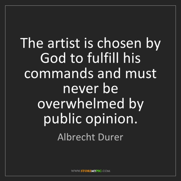 Albrecht Durer: The artist is chosen by God to fulfill his commands and...