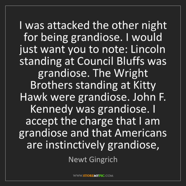 Newt Gingrich: I was attacked the other night for being grandiose. I...