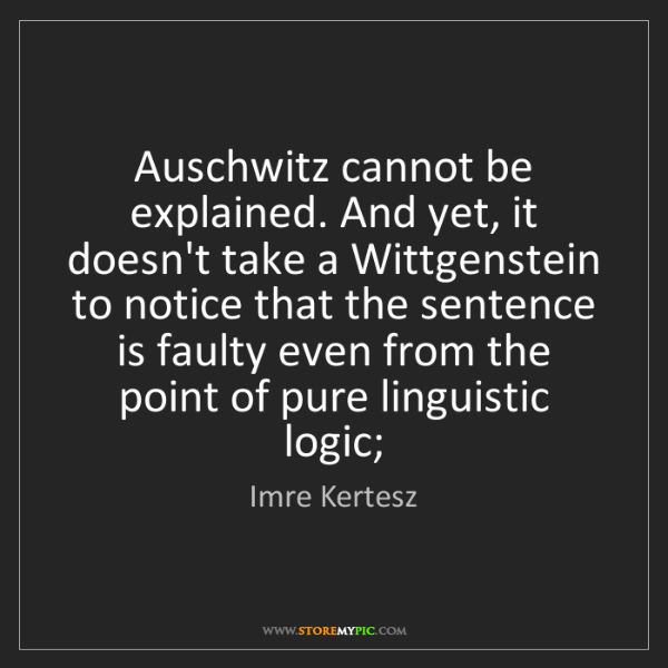 Imre Kertesz: Auschwitz cannot be explained. And yet, it doesn't take...