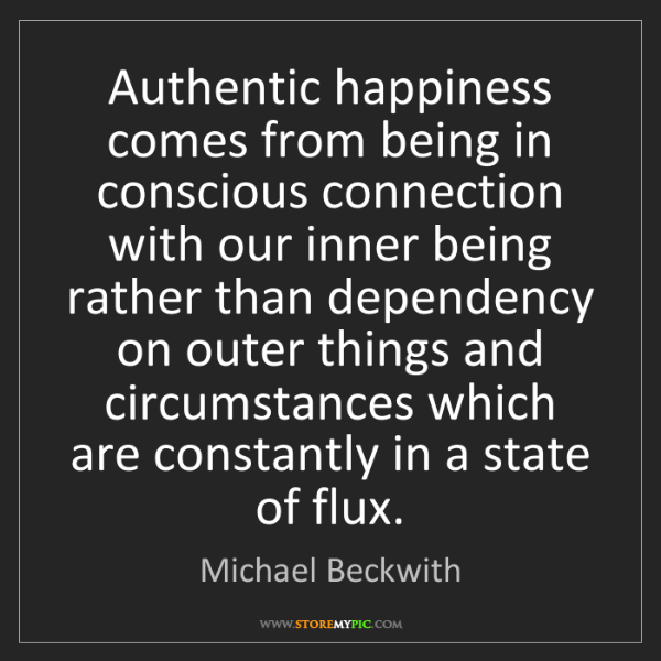 Michael Beckwith: Authentic happiness comes from being in conscious connection...