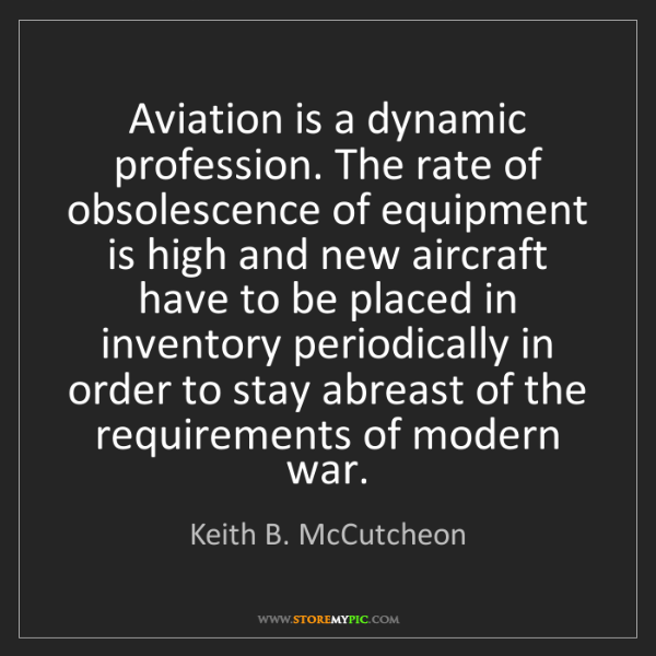Keith B. McCutcheon: Aviation is a dynamic profession. The rate of obsolescence...