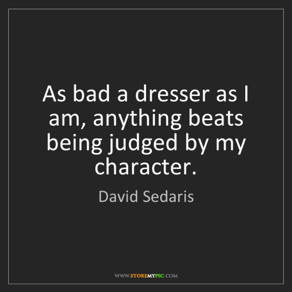 David Sedaris: As bad a dresser as I am, anything beats being judged...
