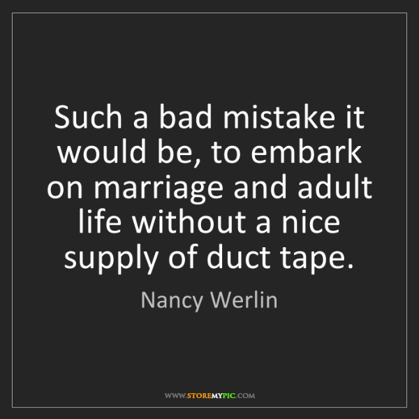 Nancy Werlin: Such a bad mistake it would be, to embark on marriage...