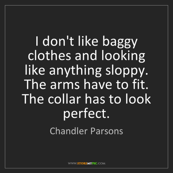 Chandler Parsons: I don't like baggy clothes and looking like anything...