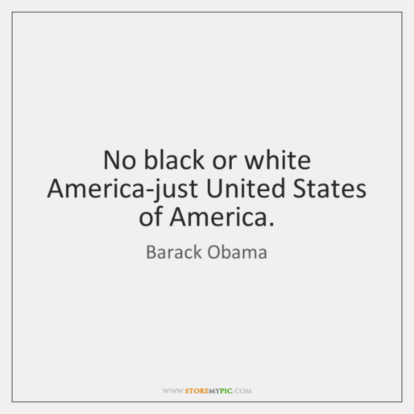 No black or white America-just United States of America.