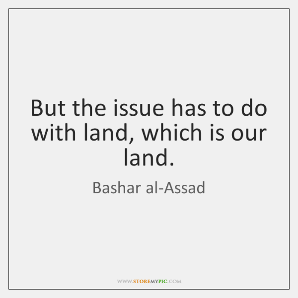 But the issue has to do with land, which is our land.