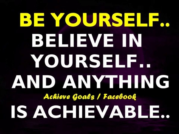 Be yourself belive in yourself