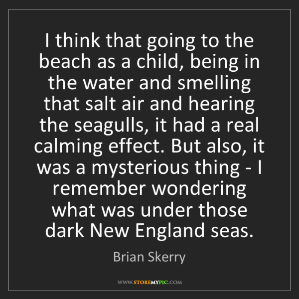 Brian Skerry: I think that going to the beach as a child, being in...