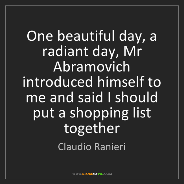 Claudio Ranieri: One beautiful day, a radiant day, Mr Abramovich introduced...