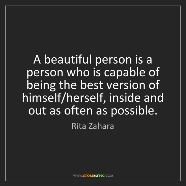 Rita Zahara: A beautiful person is a person who is capable of being...